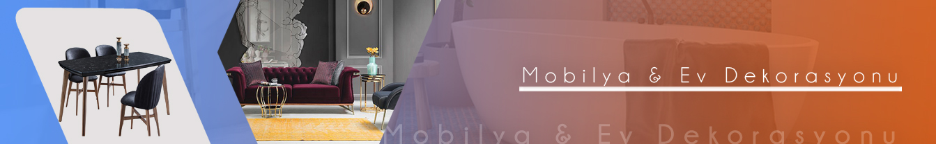 Mobilya & Ev Dekorasyonu